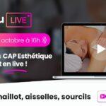 Replay du live du CAP Esthétique : l'épilation maillot / aisselles / sourcils